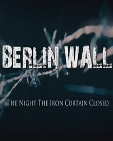 Berlin Wall: The Night The Iron Curtain Closed