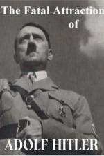 The Fatal Attraction Of Adolf Hitler